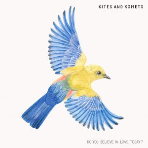 Do You Believe In Love Today - Kites and Komets